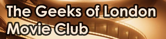 The Geeks of London Movie Club